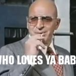 kojak who loves ya